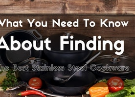 What You Need To Know About Finding The Best Stainless Steel Cookware