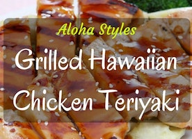 Aloha Styles: How To Make Grilled Hawaiian Chicken Teriyaki - Just Another Food Blog - GoodFoodFun.Com