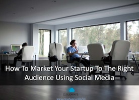 How To Market Your Startup To The Right Audience Using Social Media