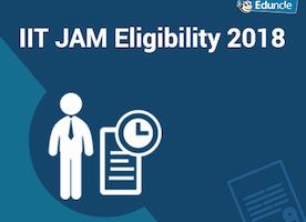 IIT JAM Eligibility 2018 - Check Your Eligibility Criteria Here