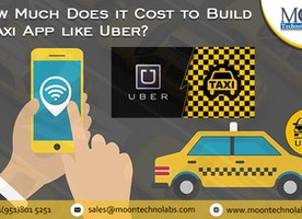 Want to know how much it costs to develop a Taxi App like Uber? - Moon Technolabs