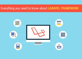 Everything You Need to Know About Laravel Framework