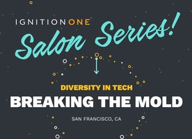 IgnitionOne Salon Series - Diversity in Tech: Breaking the Mold - How Marketing Wins