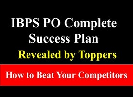 IBPS PO Complete Success Plan Revealed by Toppers How to Beat Your Competitors
