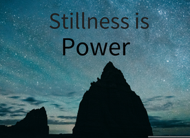 Stillness Is Power And It's Right There For You