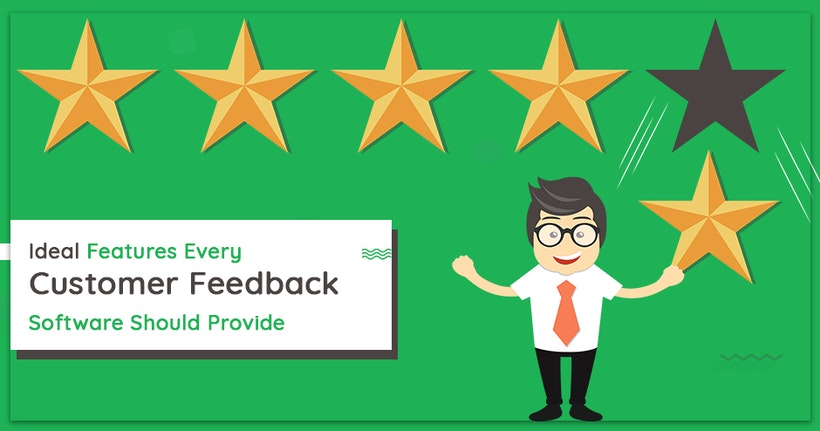 Ideal Features Every Customer Feedback Software Should Provide