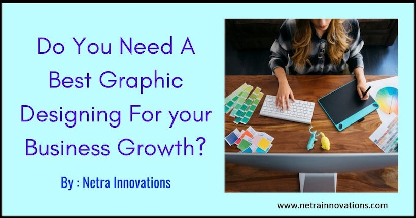Do You Need A Best Graphic Designing For your Business Growth?