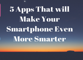 5 Mobile Apps That will Make Your Smartphone Even More Smarter