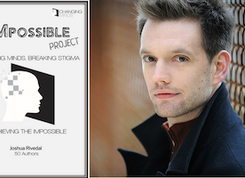 Q & A with Josh Rivedal, Creator of The i'Mpossible Project & Mental Health Advocate