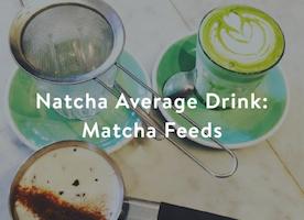 Natcha Average Drink: Matcha Feeds - The Gramlist