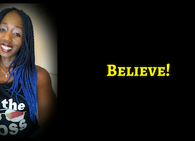 Believe In Yourself, Love yourself, Get Your Message Out