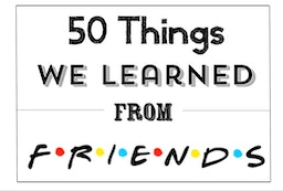 50 things we learned from Friends.
