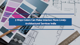 3 Ways Colors Can Make Interiors More Lively: Architectural Services India
