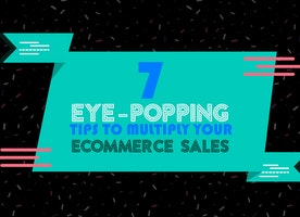 7 Eye-Popping Tips to multiply your eCommerce Sales