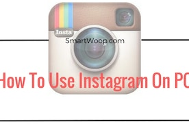 How To Use Instagram Pc Windows 7/8/8.1/10 - SmartWoop