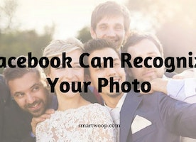 Yes! Facebook Can Recognise Your Photo Automatically - SmartWoop