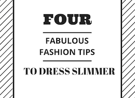Four Fabulous Fashion Tips to Dress Slimmer