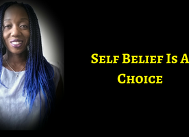 You Always Have The Choice To Believe In Yourself & Create A Prosperous Life — CHOOSE TO, ALREADY!