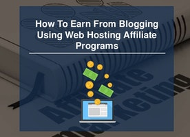 How To Earn From Blogging Using Web Hosting Affiliate Programs