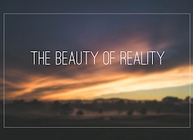 The beauty of reality