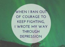 When I Ran Out of Courage to Keep Fighting, I Wrote My Way Through Depression
