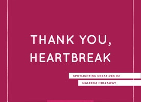 Thank You, Heartbreak: Spotlighting Creatives #2
