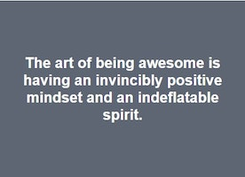 The art of being awesome is having an invincibly positive mindset and an undeflatable spirit. #spellcheckfail