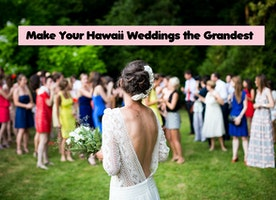 Make Your Wedding the Grandest - Get Hitched at Hawaii!